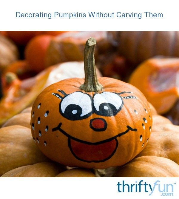 Decorating Pumpkins Without Carving Them Thriftyfun