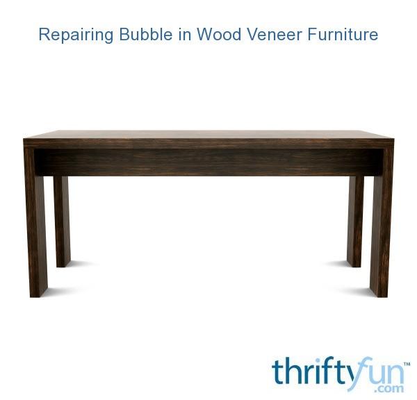 Repairing Bubble In Wood Veneer Furniture Thriftyfun