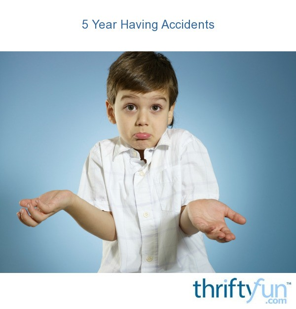 5 Year Old Having Accidents? | ThriftyFun