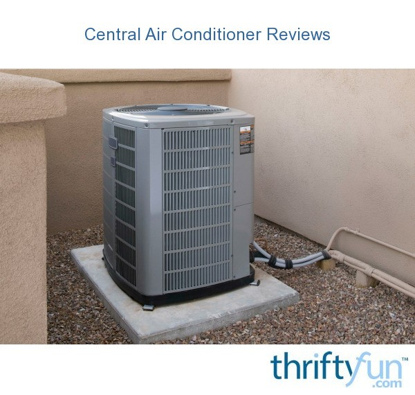 Central Air Conditioner Reviews Thriftyfun