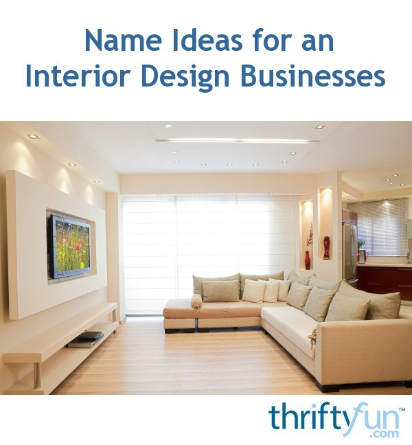 Name ideas for interior design businesses thriftyfun for Interior design business names