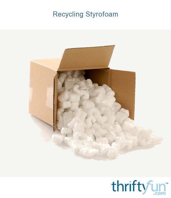 Recycling Styrofoam Thriftyfun