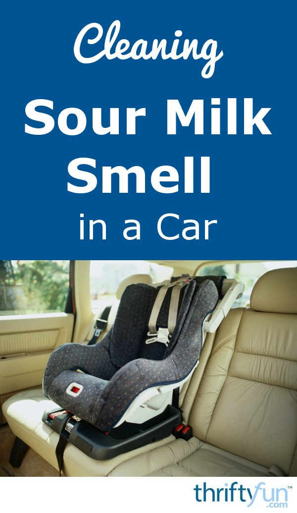 Cleaning Sour Milk Smell in a Car