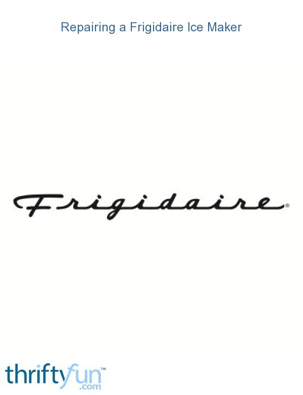 Frigidaire Refrigerator Ice Maker Not Working | ThriftyFun