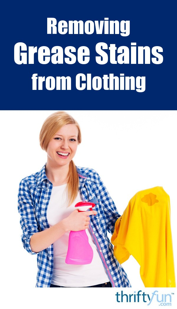 Removing grease stains from clothing thriftyfun for How to remove grease stains from a shirt