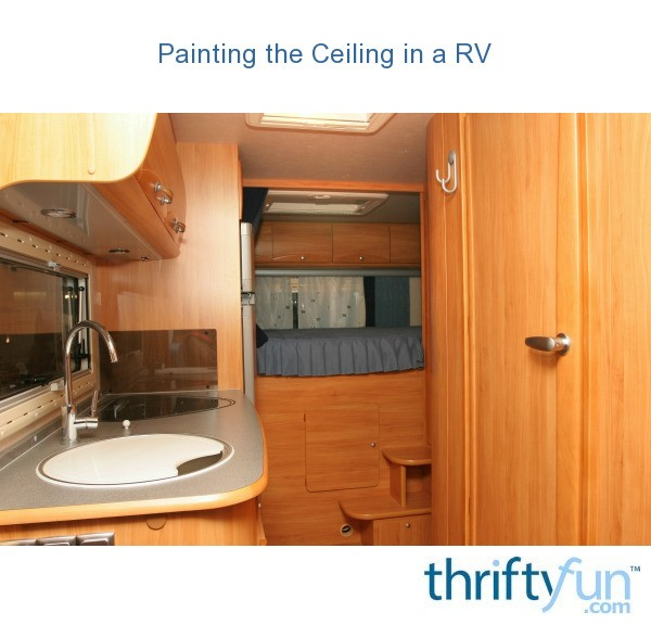 Painting The Ceiling In A Rv Thriftyfun