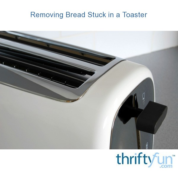 Removing Bread Stuck In A Toaster Thriftyfun
