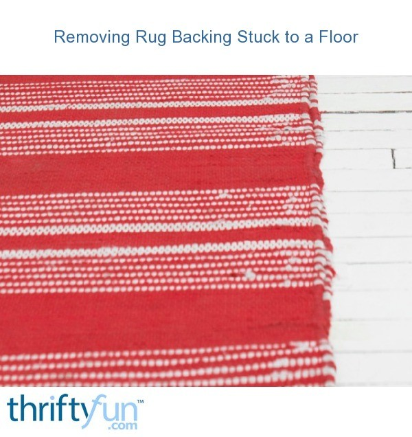 Removing Rug Backing Stuck To A Floor
