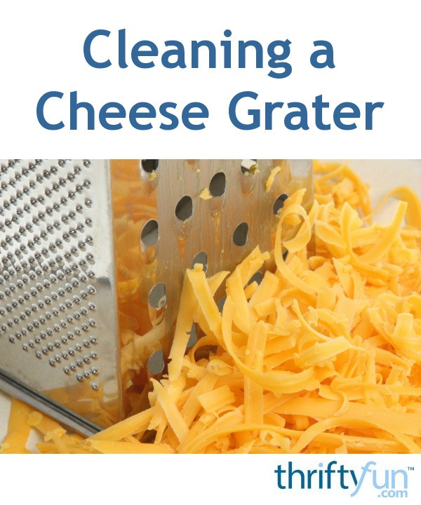 Cleaning A Cheese Grater Thriftyfun