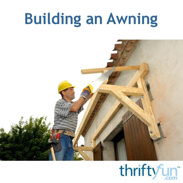 Building An Awning Thriftyfun