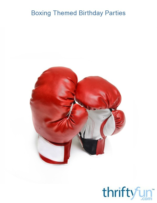 Boxing Themed Birthday Parties Thriftyfun