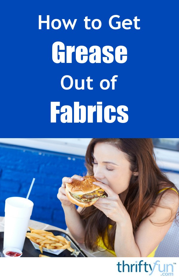 How To Get Grease Out Of Fabrics