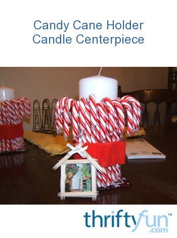 Candy cane holder candle centerpiece thriftyfun for Candy cane holder candle centerpiece