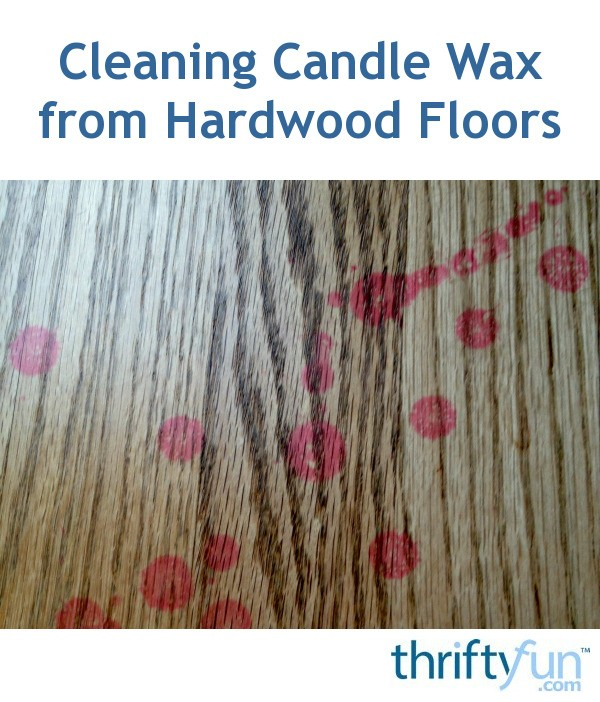 Nice How To Remove Candle Wax From Hardwood Floors Part - 10: ThriftyFun.com