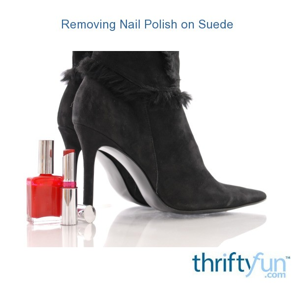 Removing Nail Polish On Suede Thriftyfun