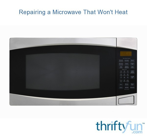 Repairing A Microwave That Won T Heat Thriftyfun