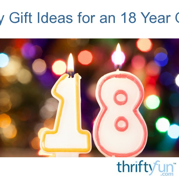 Birthday Gift Ideas For An 18 Year Old Male Thriftyfun