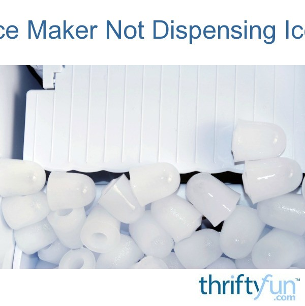 Ice Maker Not Dispensing Ice | ThriftyFun