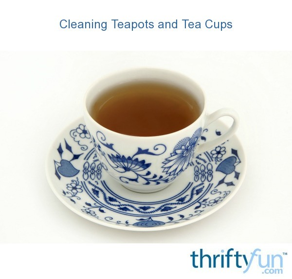 Cleaning Teapots And Tea Cups Thriftyfun