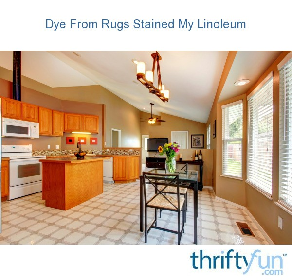 Dye From Rugs Stained My Linoleum Thriftyfun