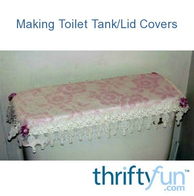 Making Toilet Tank Lid Covers Thriftyfun