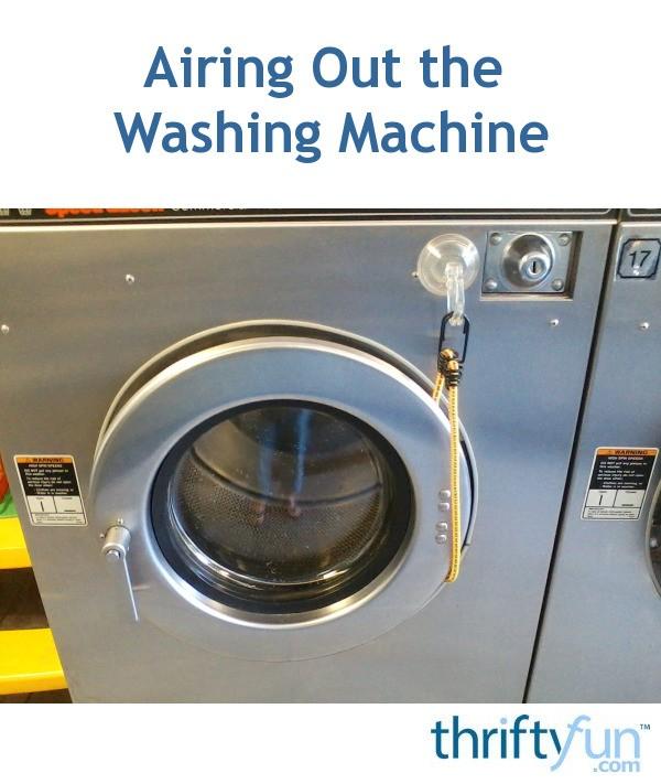 Airing Out The Washing Machine Thriftyfun