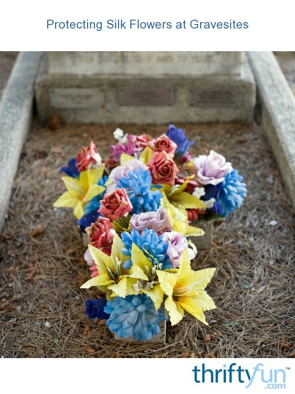 Protecting Silk Flowers At Gravesites Thriftyfun