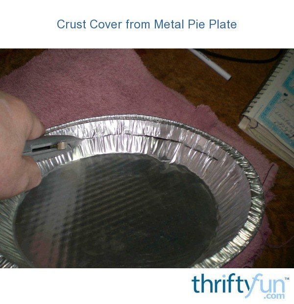 Crust Cover From Metal Pie Plate Thriftyfun