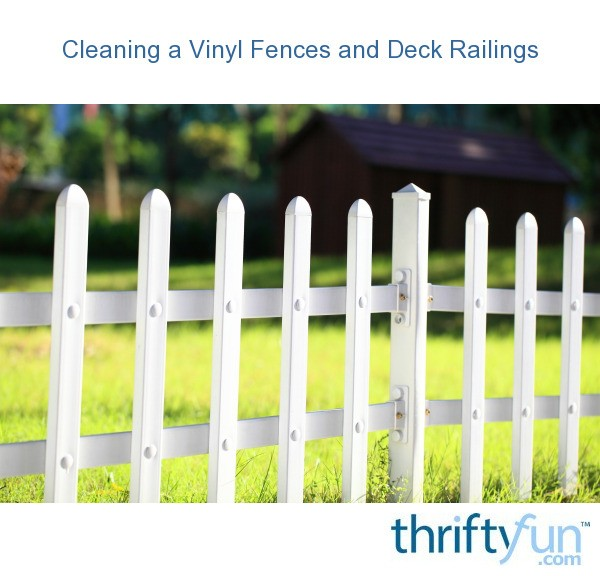 Cleaning Vinyl Fences And Deck Railings Thriftyfun