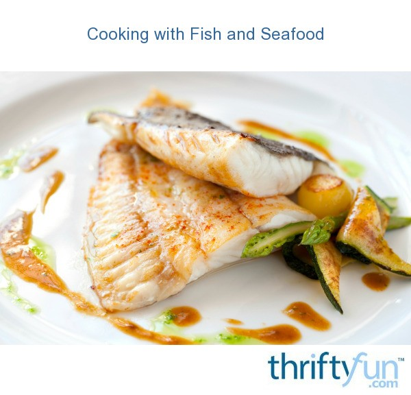 Tips for cooking fish and seafood thriftyfun for Fish and seafood