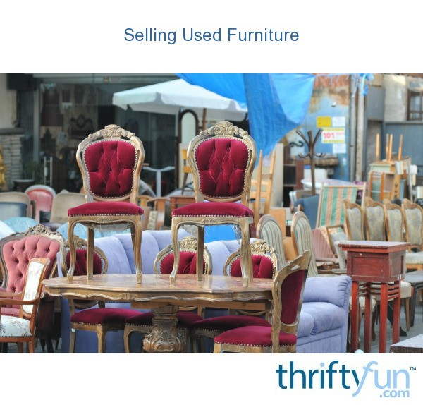 Cool Selling Used Furniture Thriftyfun Download Free Architecture Designs Estepponolmadebymaigaardcom