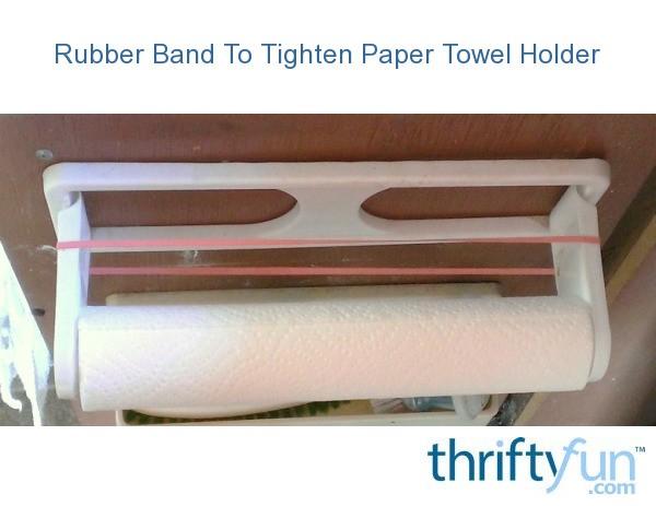 Rubber Band To Tighten Paper Towel Holder Thriftyfun