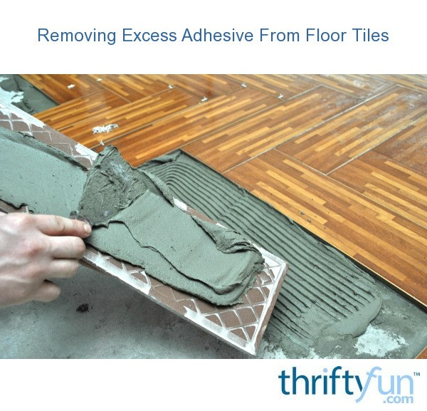 Removing Excess Adhesive From Floor Tiles   ThriftyFun