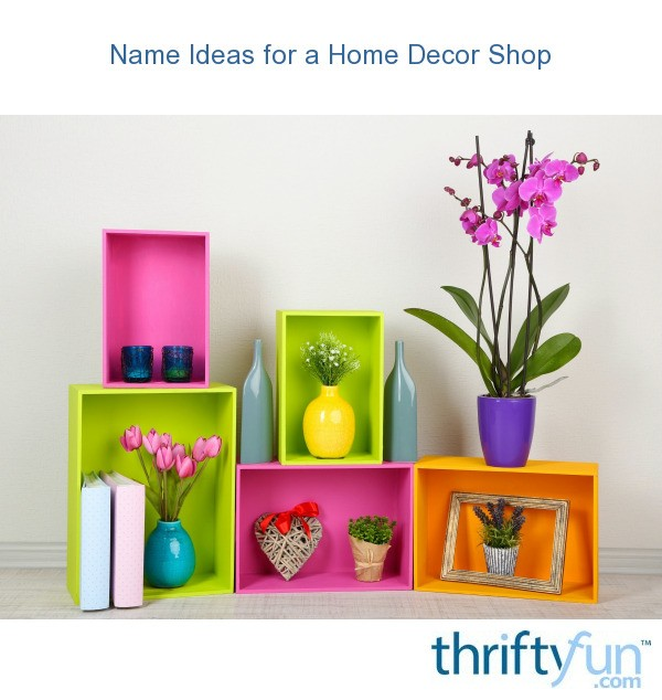 Name Ideas for a Home Decor Shop | ThriftyFun