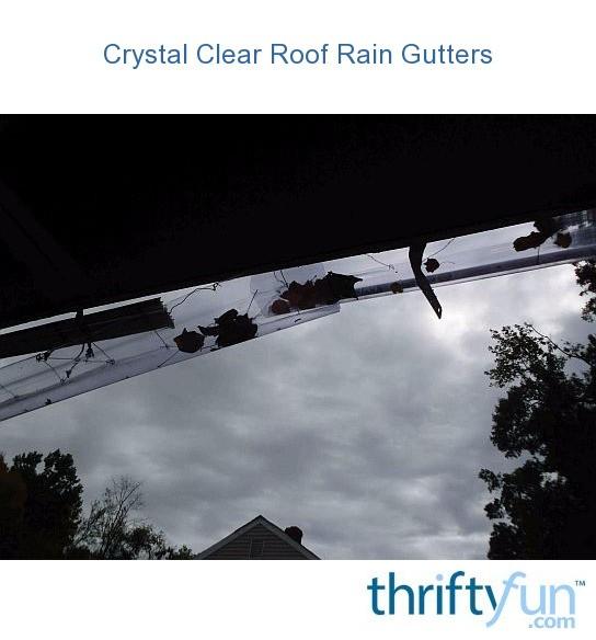 Crystal Clear Roof Rain Gutters Thriftyfun