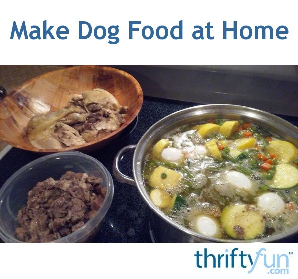 Make Dog Food At Home Thriftyfun