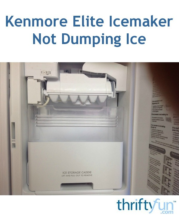 Kenmore Elite Icemaker Not Dumping Ice Thriftyfun