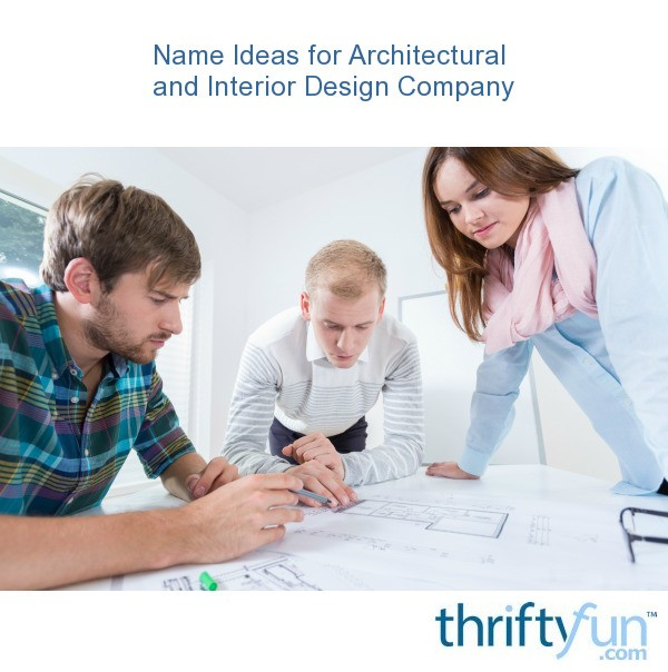 Name Ideas For Architectural And Interior Design Company Thriftyfun