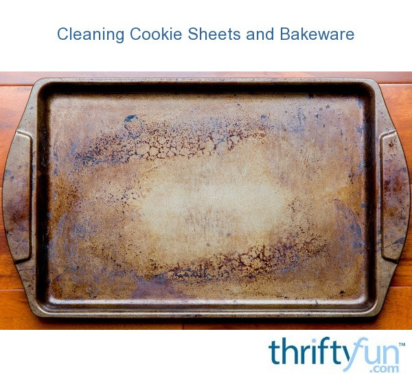 Cleaning Cookie Sheets And Bakeware Thriftyfun