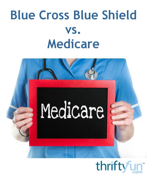 Medicare Part D >> Blue Cross Blue Shield vs. Medicare | ThriftyFun