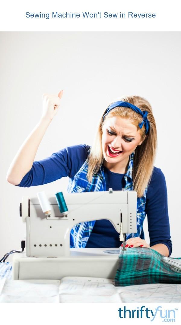 Sewing Machine Won U0026 39 T Sew In Reverse