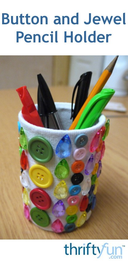 Making A Button And Jewel Pencil Holder Thriftyfun