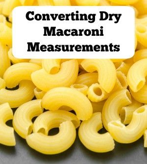 Converting Dry Macaroni Measurements