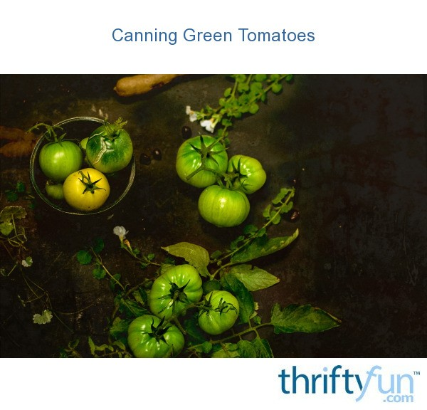 Canning Green Tomatoes Thriftyfun