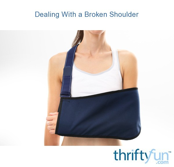 Dealing With A Broken Shoulder Thriftyfun