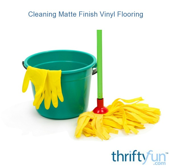 Cleaning Matte Finish Vinyl Flooring Thriftyfun