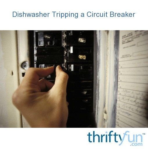 Dishwasher Tripping A Circuit Breaker Thriftyfun