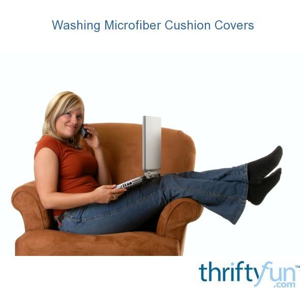 Miraculous Washing Microfiber Cushion Covers Thriftyfun Theyellowbook Wood Chair Design Ideas Theyellowbookinfo