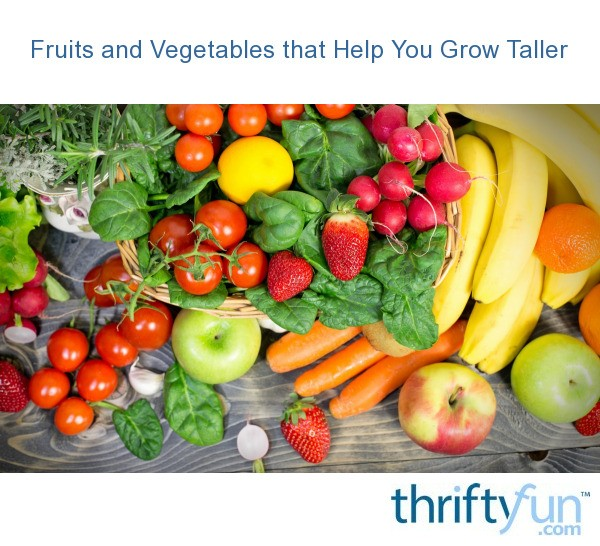 Fruits And Vegetables That Help You Grow Taller Thriftyfun