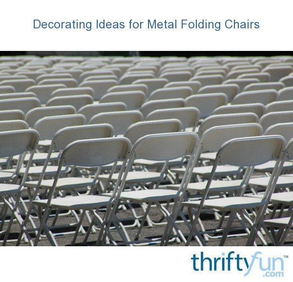 Decorating Ideas For Metal Fold Up Chairs Thriftyfun
